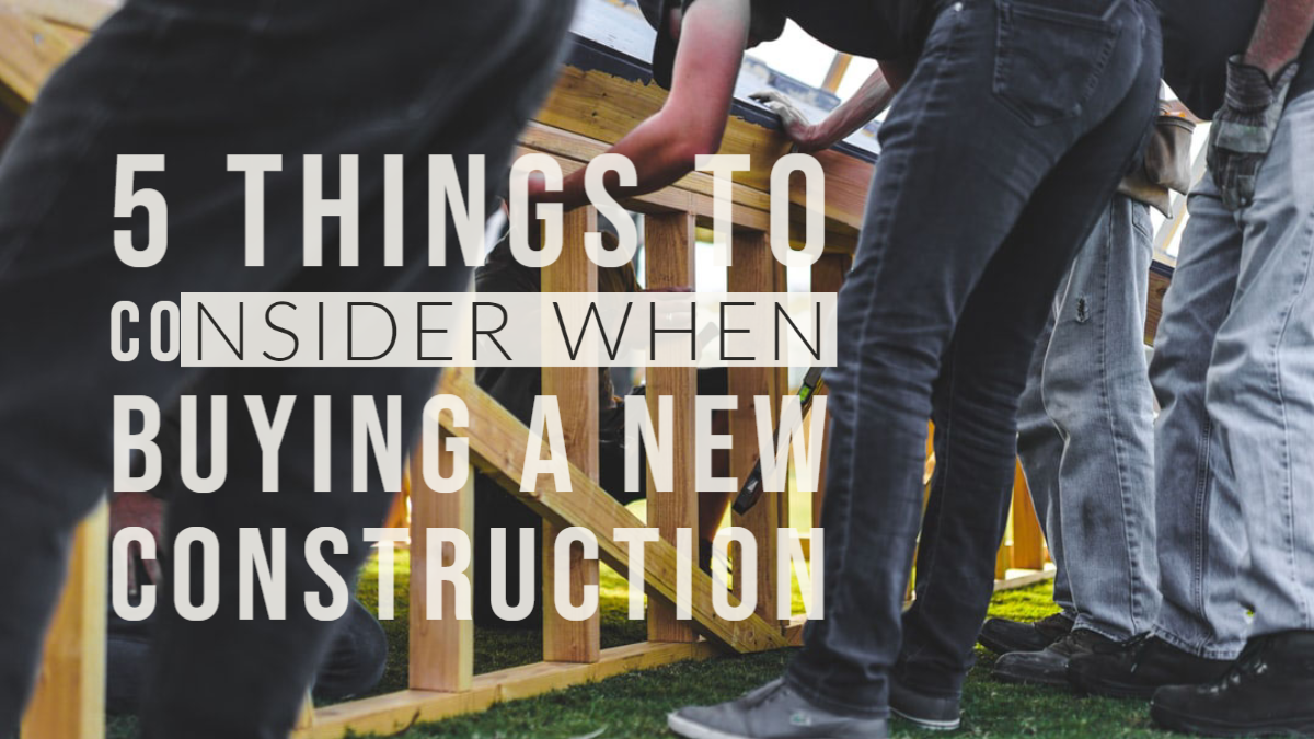 5 things to consider when buying a new construction