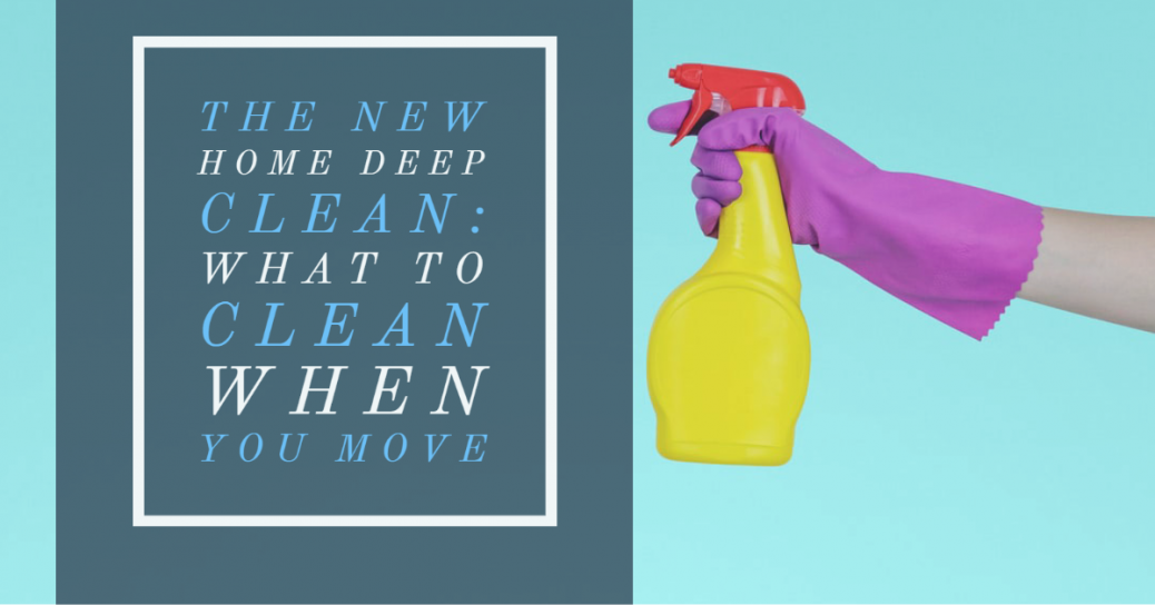 The New Home Deep Clean: What to Clean When You Move