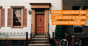 Home appraisal tips – and what is home appraisal based on