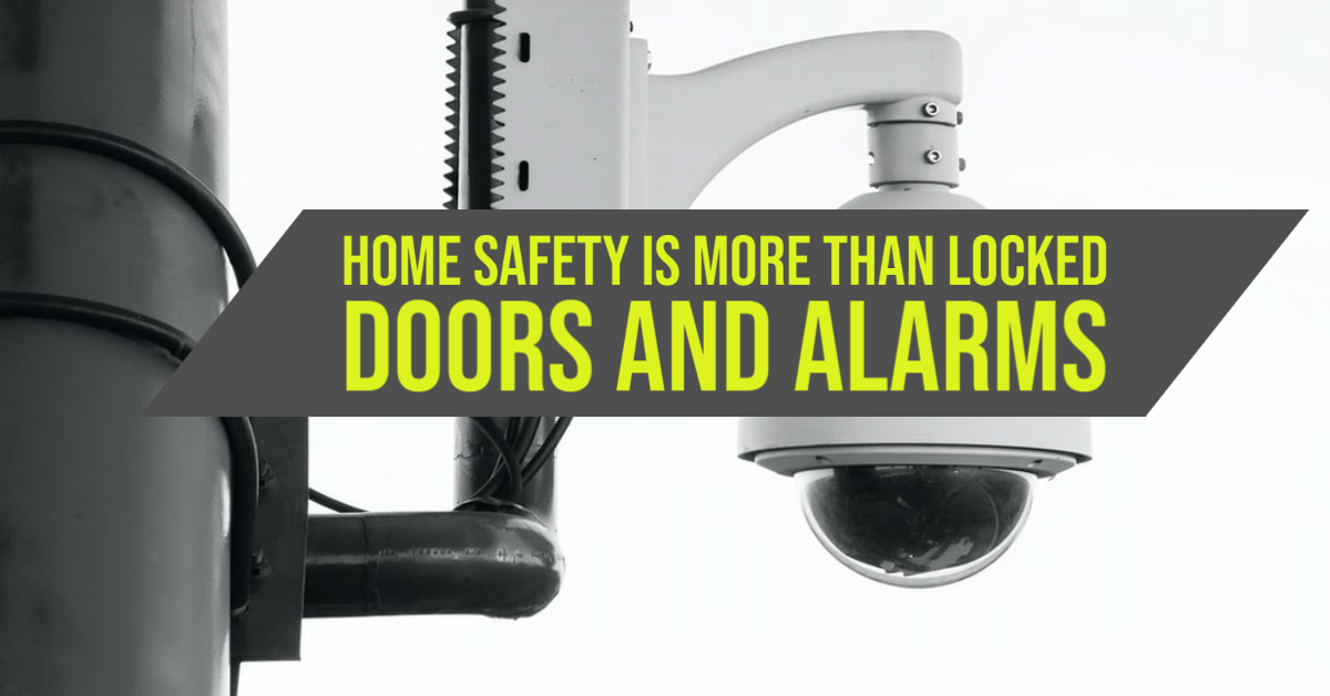 Home Safety is More than Locked Doors and Alarms