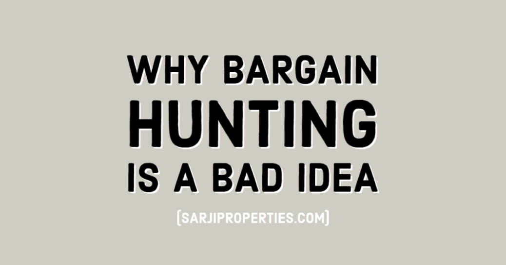 Why Bargain Hunting Is a Bad Idea