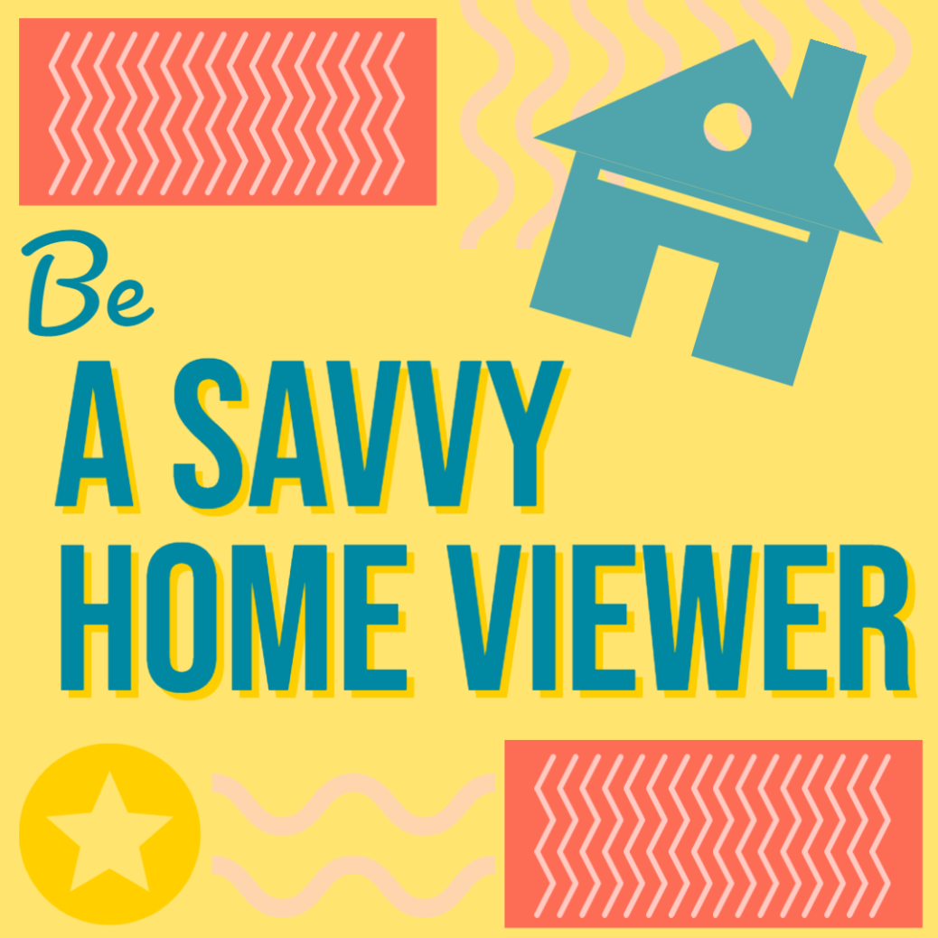Be a Savvy Home Viewer